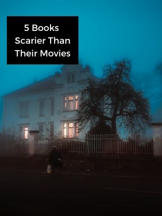 5 Books Scarier Than Their Movies