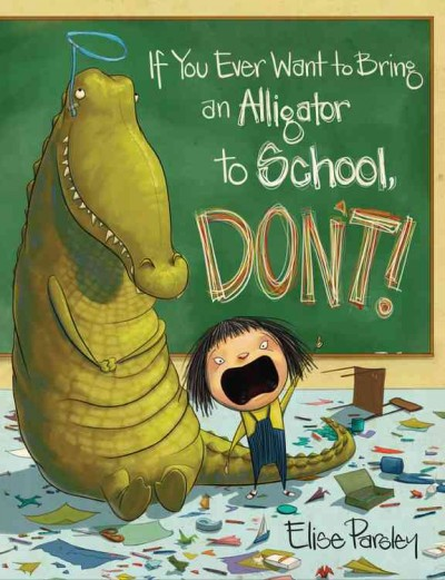 Book cover for If You Ever Want to Bring an Alligator to School, Don't