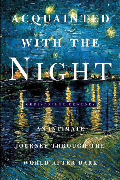 Acquainted with the Night by Christopher Dewdney.