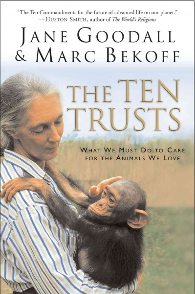The Ten Trusts by Jane Goodall and Marc Bekoff