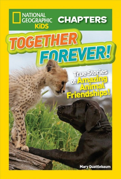 Together forever!: True stories of amazing animal friendships! by Mary Quattlebaum.